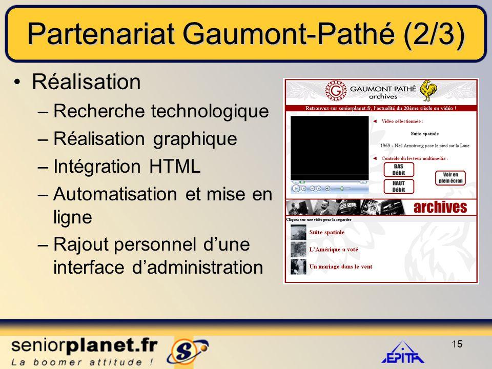 15 Partenariat Gaumont-Pathé (2/3) Réalisation –Recherche technologique –Réalisation graphique –Intégration HTML –Automatisation et mise en ligne –Rajout personnel d'une interface d'administration