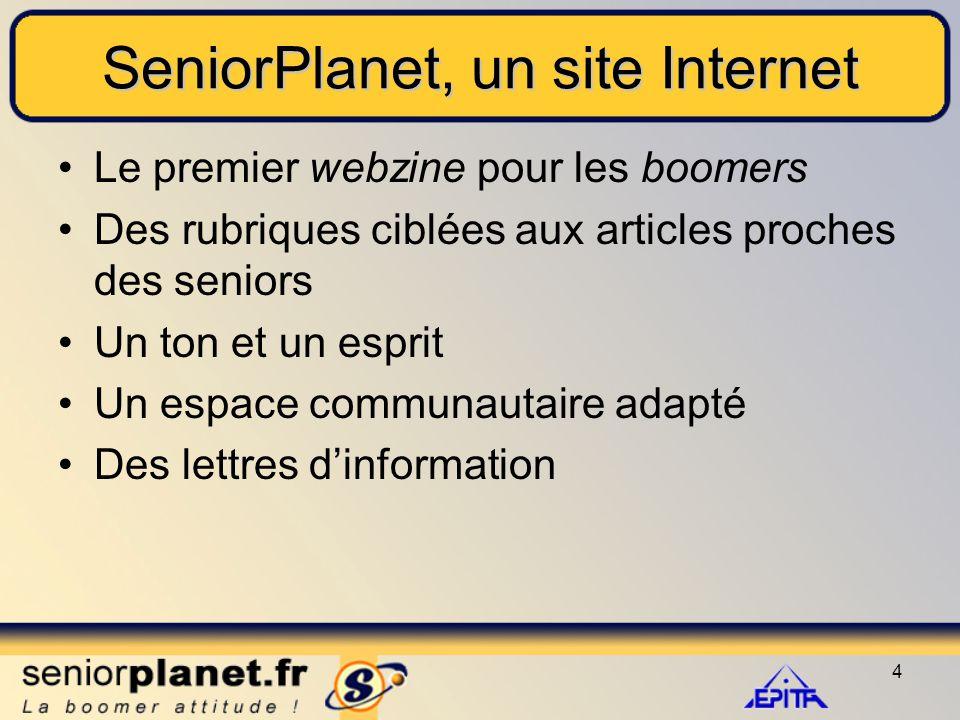 4 SeniorPlanet, un site Internet Le premier webzine pour les boomers Des rubriques ciblées aux articles proches des seniors Un ton et un esprit Un espace communautaire adapté Des lettres d'information