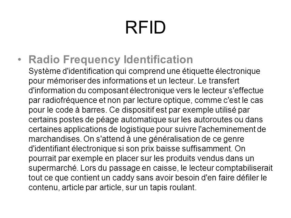 RFID Radio Frequency Identification Système d'identification qui comprend une étiquette électronique pour mémoriser des informations et un lecteur. Le