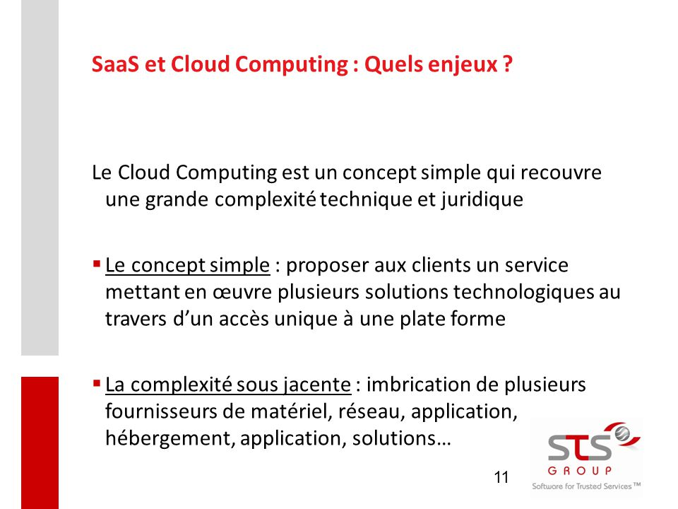 11 SaaS et Cloud Computing : Quels enjeux ? Le Cloud Computing est un concept simple qui recouvre une grande complexité technique et juridique  Le co