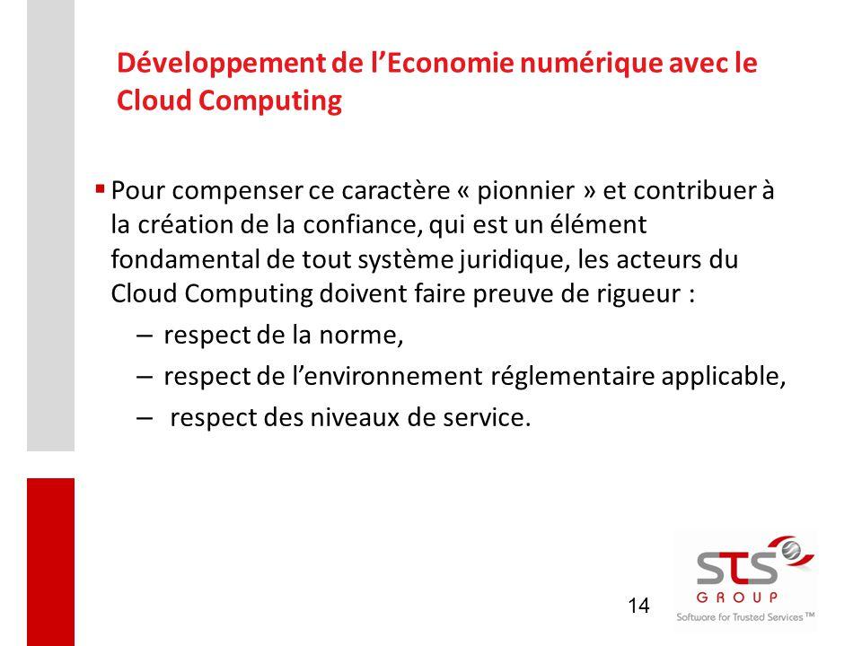 14 Développement de l'Economie numérique avec le Cloud Computing  Pour compenser ce caractère « pionnier » et contribuer à la création de la confianc