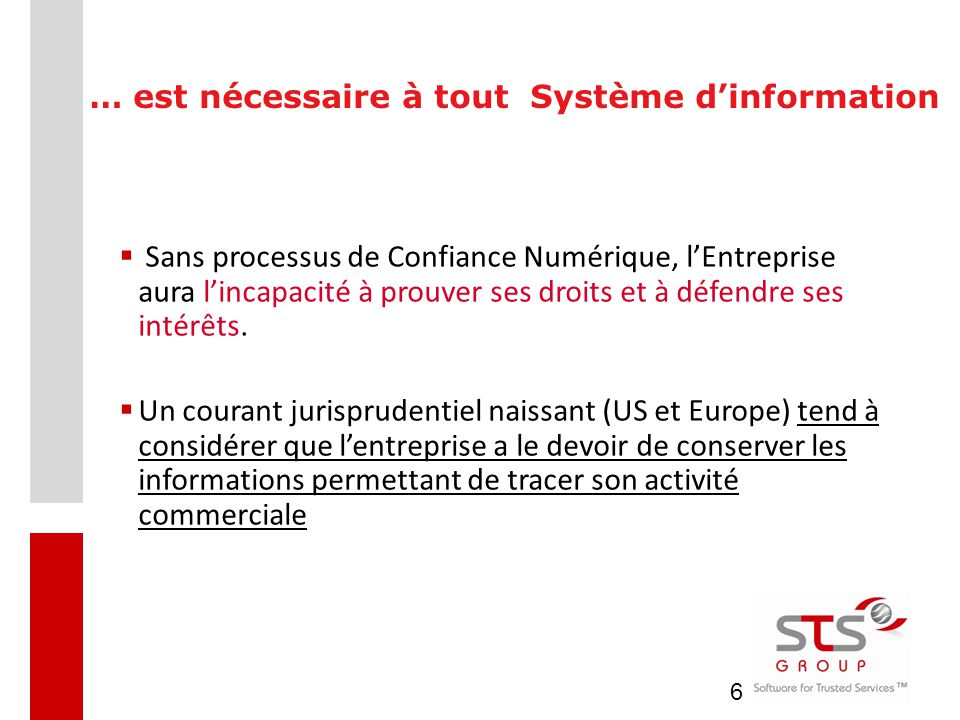 6 … est nécessaire à tout Système d'information  Sans processus de Confiance Numérique, l'Entreprise aura l'incapacité à prouver ses droits et à défe
