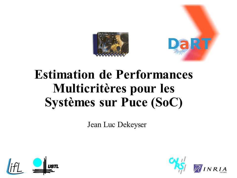 Estimation de Performances Multicritères pour les Systèmes sur Puce (SoC) Jean Luc Dekeyser