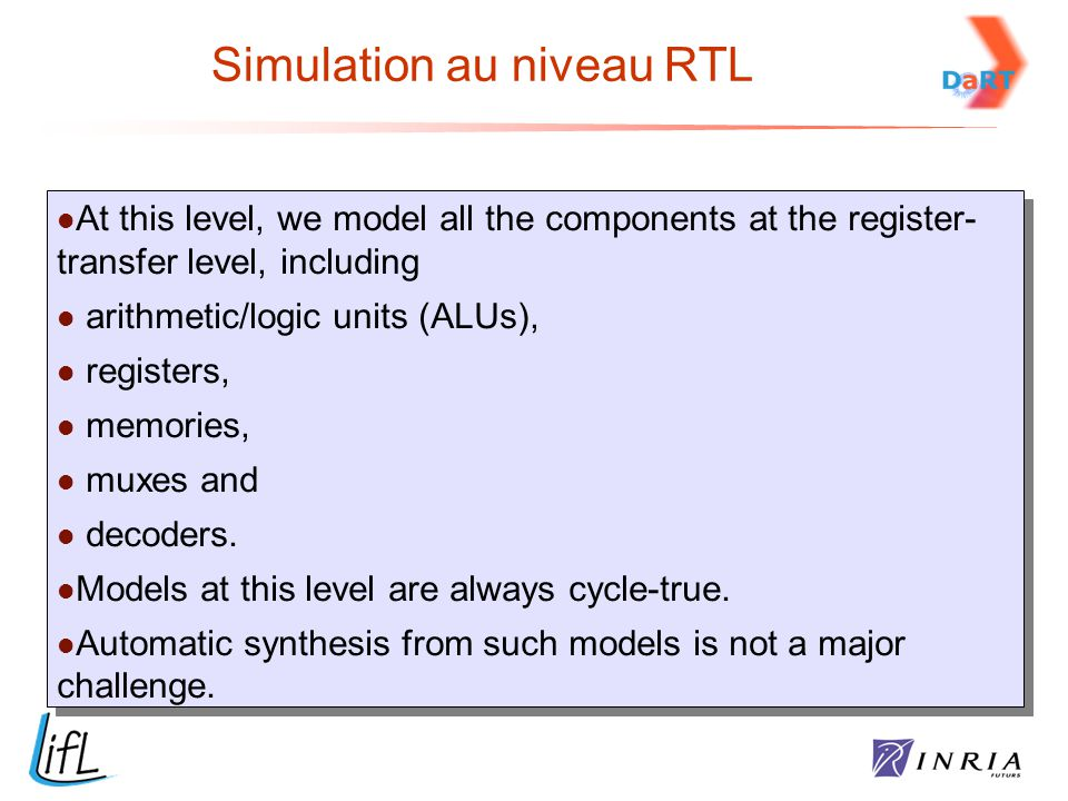 At this level, we model all the components at the register- transfer level, including arithmetic/logic units (ALUs), registers, memories, muxes and decoders.