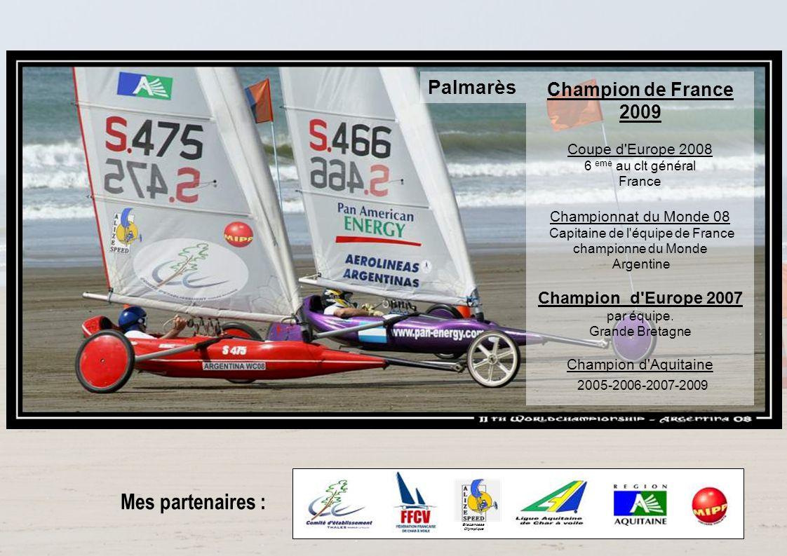 Mes partenaires : Biscarrosse Olympique Palmarès me Champion de France 2009 Coupe d'Europe 2008 6 eme au clt général France Championnat du Monde 08 Ca