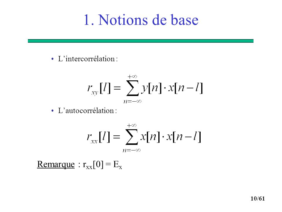 9/61 1. Notions de base  La transformée de Fourier discrète : En pratique cette somme est calculée en utilisant des algorithmes rapides et on parle d