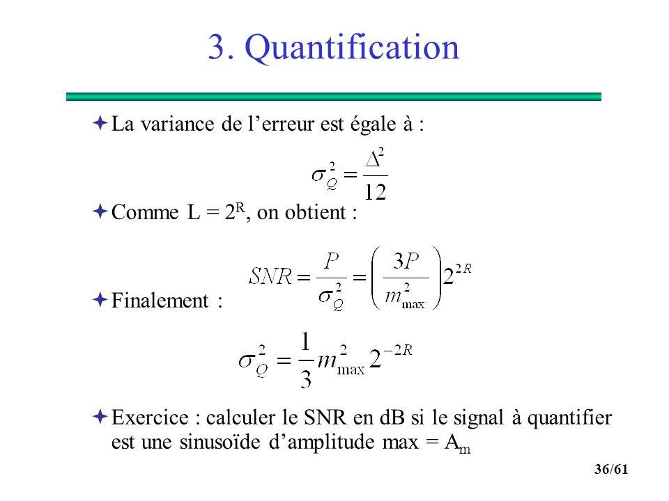 35/61 3. Quantification  Bruit de quantification :  Si le signal à quantifier est compris entre (-m max, m max ), pour L niveaux on aura :  L'erreu