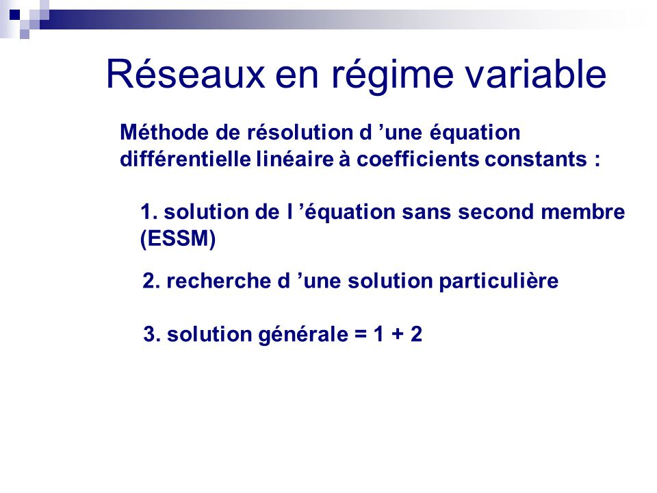 Réseaux en régime variable Méthode de résolution d 'une équation différentielle linéaire à coefficients constants : 1. solution de l 'équation sans se