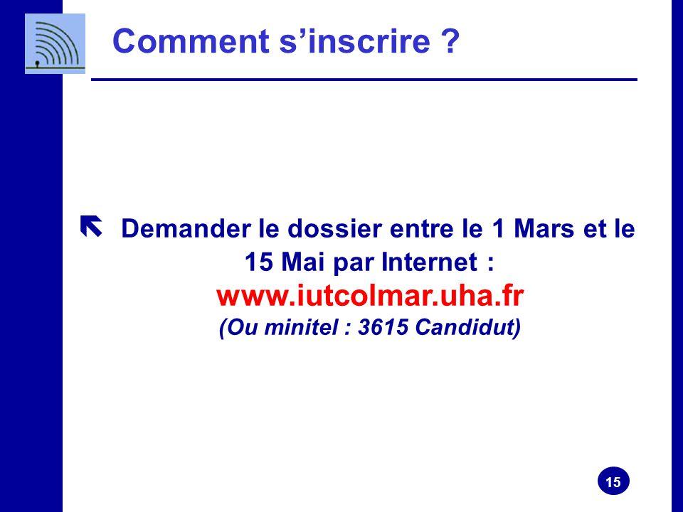 15 ë Demander le dossier entre le 1 Mars et le 15 Mai par Internet : www.iutcolmar.uha.fr (Ou minitel : 3615 Candidut) Comment s'inscrire ?