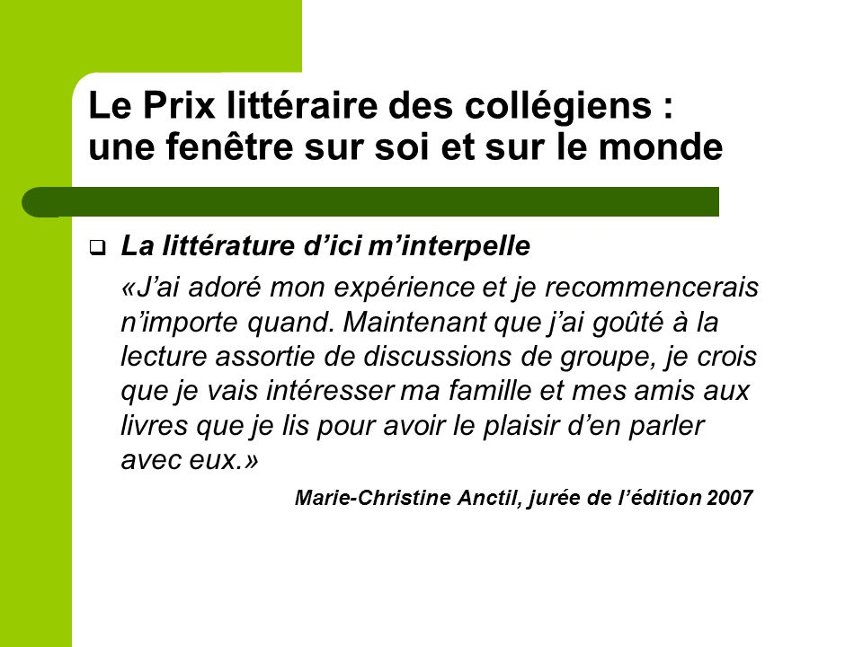 Rencontres littéraires avec les auteurs Des rencontres littéraires entre les étudiants et les auteurs dont les œuvres concourent ont lieu en mars dans quelques-unes des grandes librairies du Québec.