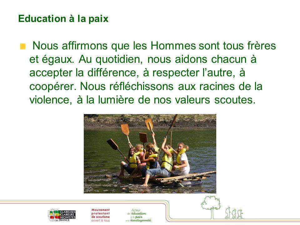 Education à la paix Nous affirmons que les Hommes sont tous frères et égaux. Au quotidien, nous aidons chacun à accepter la différence, à respecter l'