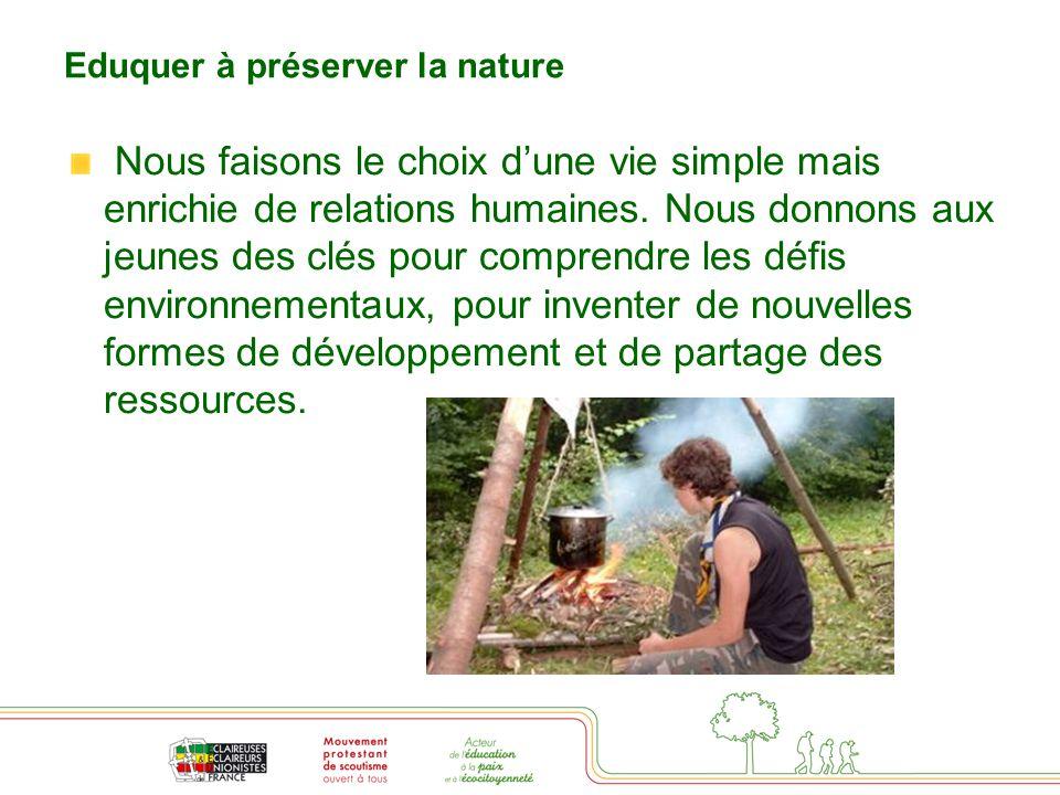 Eduquer à préserver la nature Nous faisons le choix d'une vie simple mais enrichie de relations humaines. Nous donnons aux jeunes des clés pour compre