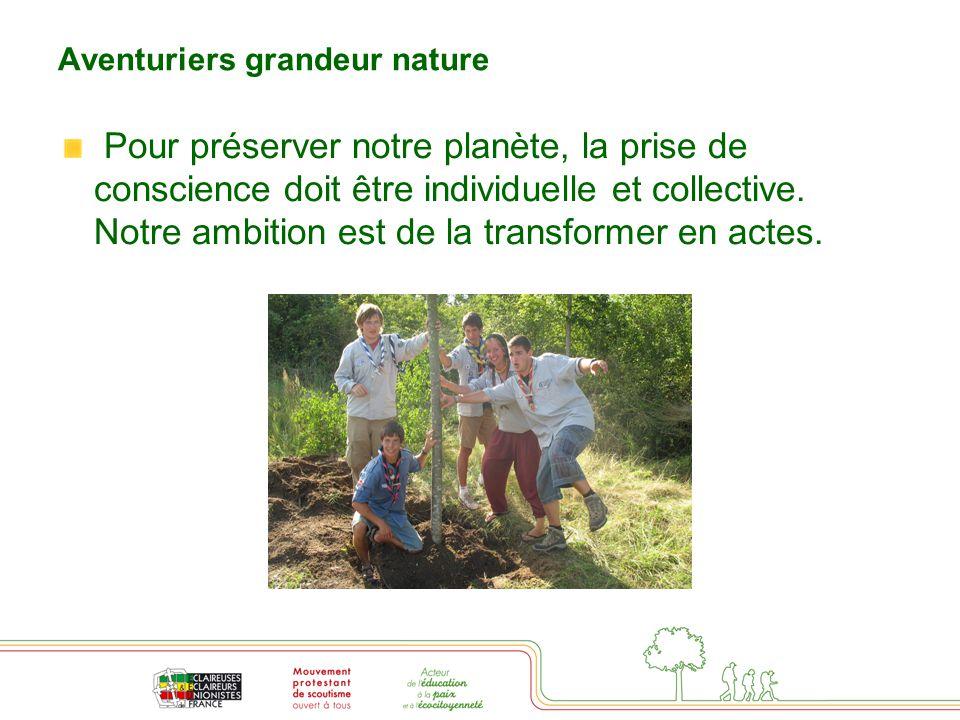 Aventuriers grandeur nature Pour préserver notre planète, la prise de conscience doit être individuelle et collective.