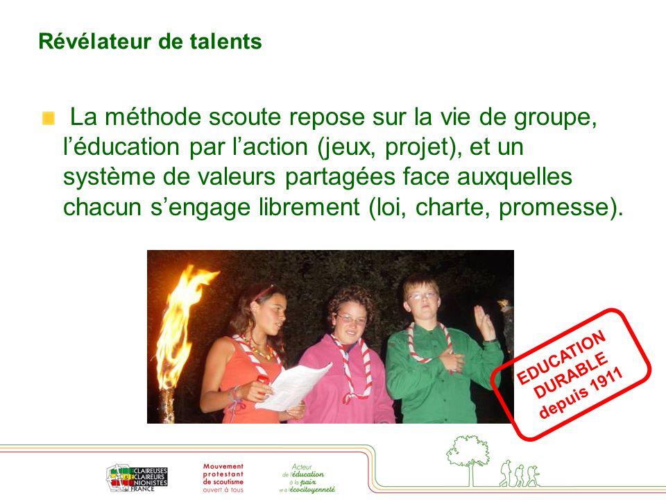 Révélateur de talents La méthode scoute repose sur la vie de groupe, l'éducation par l'action (jeux, projet), et un système de valeurs partagées face