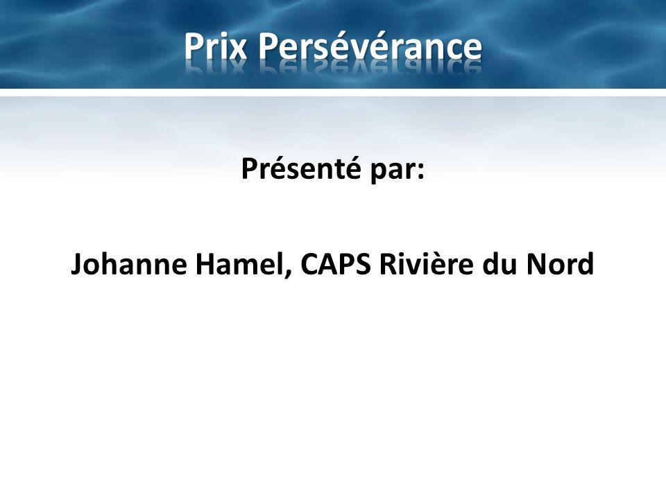 Présenté par: Johanne Hamel, CAPS Rivière du Nord