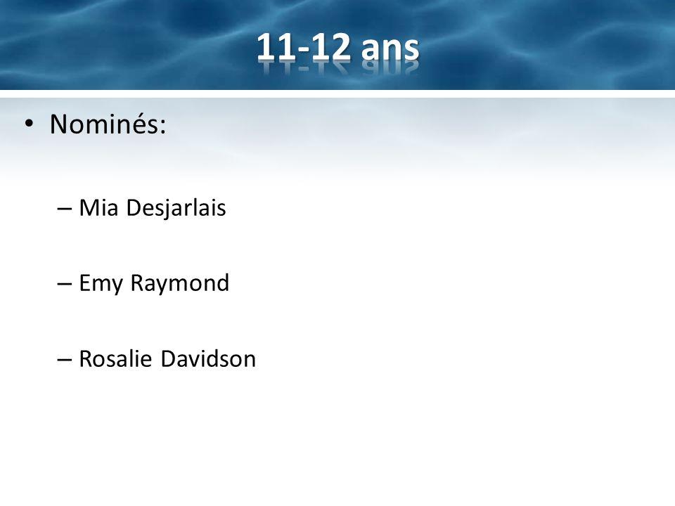 Nominés: – Mia Desjarlais – Emy Raymond – Rosalie Davidson