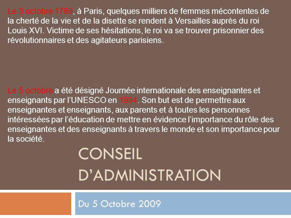 CONSEIL D'ADMINISTRATION Du 5 Octobre 2009 Le 5 octobre 1789, à Paris, quelques milliers de femmes mécontentes de la cherté de la vie et de la disette se rendent à Versailles auprès du roi Louis XVI.