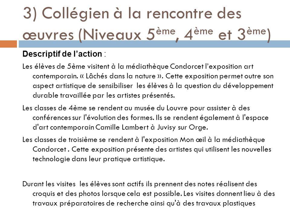 3) Collégien à la rencontre des œuvres (Niveaux 5 ème, 4 ème et 3 ème ) Descriptif de l'action : Les élèves de 5ème visitent à la médiathèque Condorcet l'exposition art contemporain.