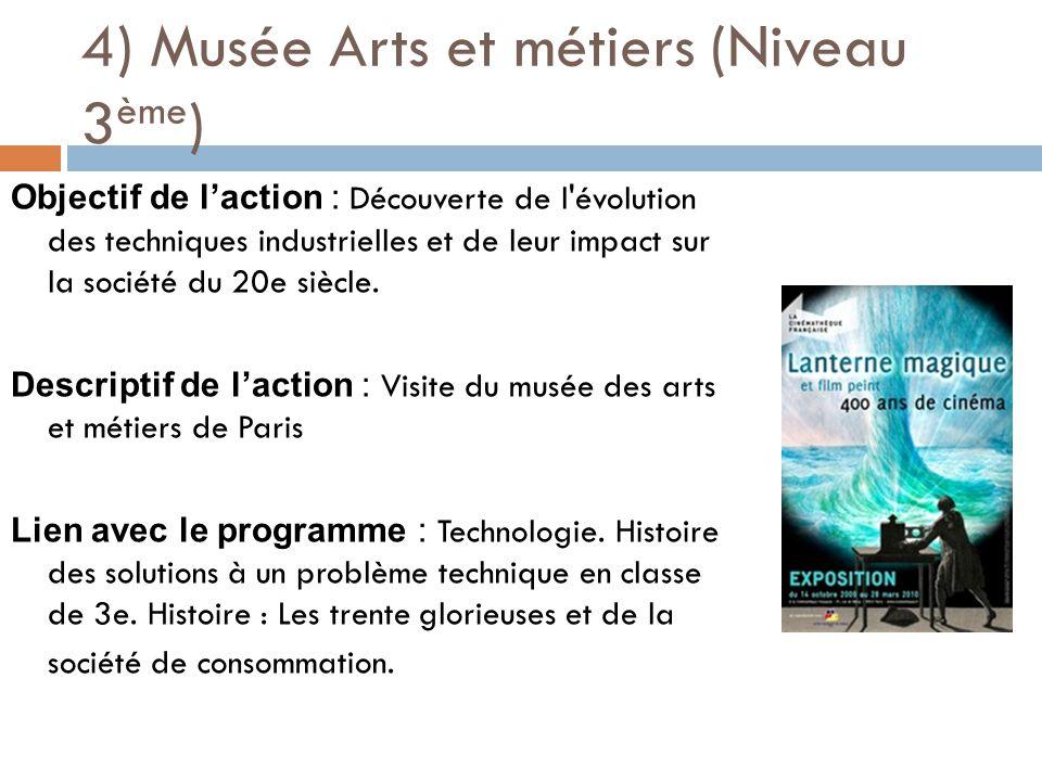 4) Musée Arts et métiers (Niveau 3 ème ) Objectif de l'action : Découverte de l évolution des techniques industrielles et de leur impact sur la société du 20e siècle.