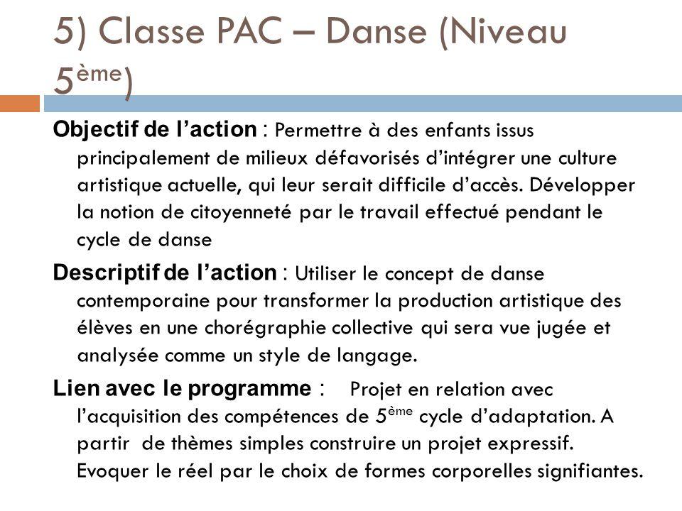 5) Classe PAC – Danse (Niveau 5 ème ) Objectif de l'action : Permettre à des enfants issus principalement de milieux défavorisés d'intégrer une culture artistique actuelle, qui leur serait difficile d'accès.