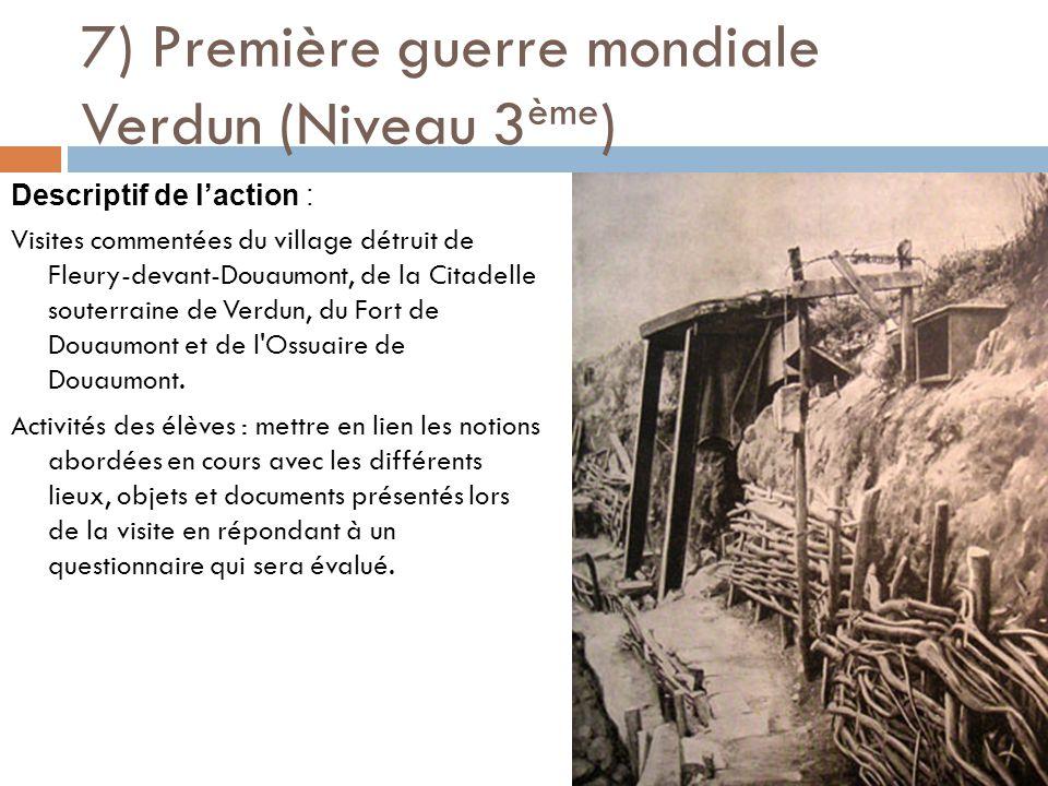 7) Première guerre mondiale Verdun (Niveau 3 ème ) Descriptif de l'action : Visites commentées du village détruit de Fleury-devant-Douaumont, de la Citadelle souterraine de Verdun, du Fort de Douaumont et de l Ossuaire de Douaumont.