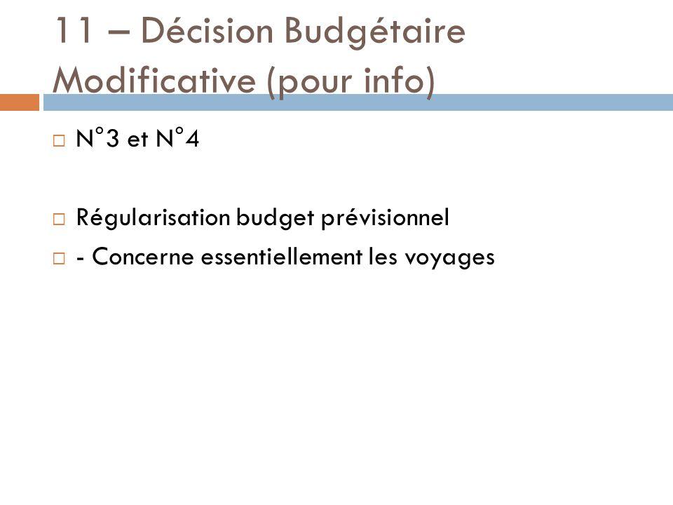 11 – Décision Budgétaire Modificative (pour info)  N°3 et N°4  Régularisation budget prévisionnel  - Concerne essentiellement les voyages