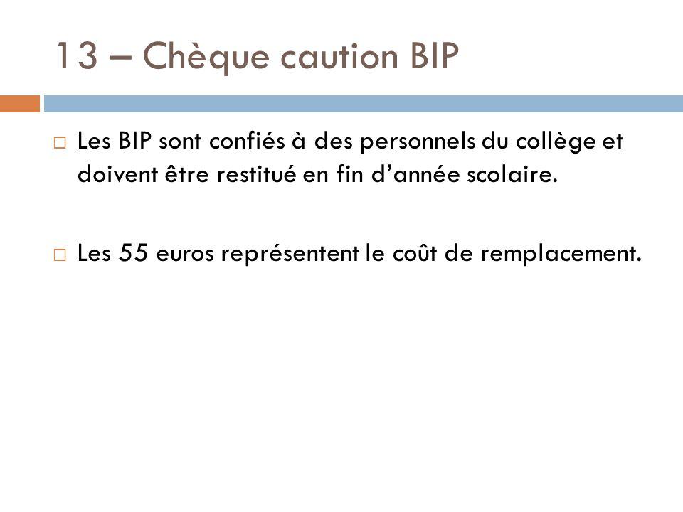 13 – Chèque caution BIP  Les BIP sont confiés à des personnels du collège et doivent être restitué en fin d'année scolaire.