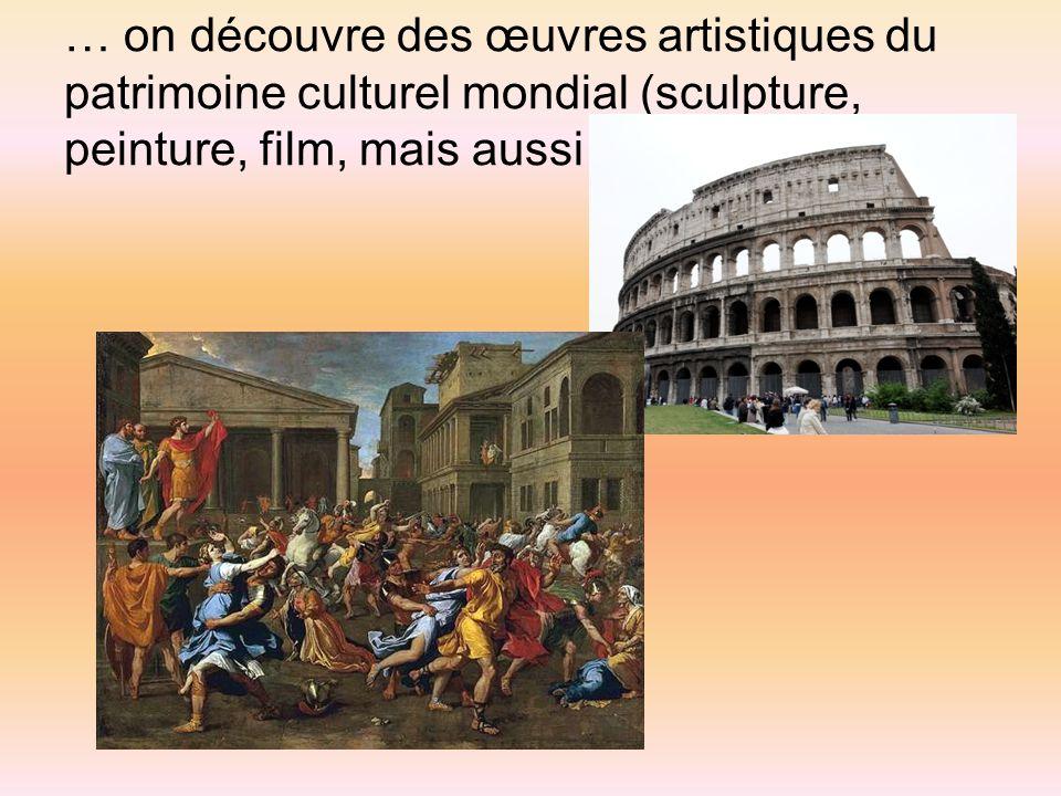 … on découvre des œuvres artistiques du patrimoine culturel mondial (sculpture, peinture, film, mais aussi musique) ;