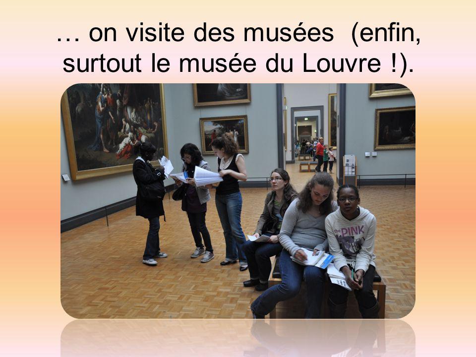 … on visite des musées (enfin, surtout le musée du Louvre !).