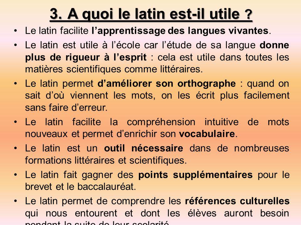 3.A quoi le latin est-il utile .Le latin facilite l'apprentissage des langues vivantes.