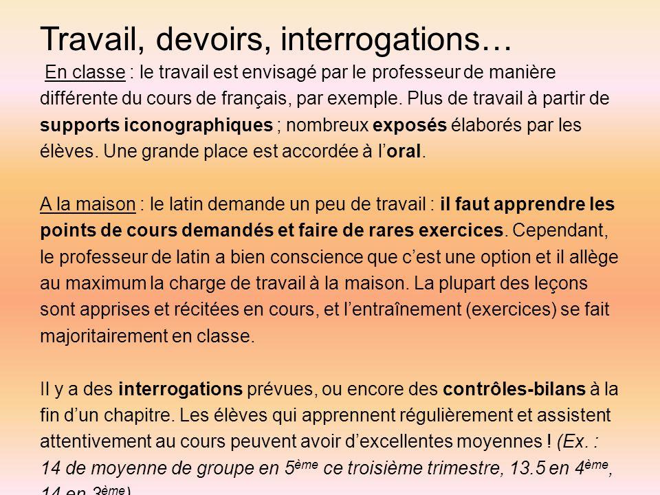 Travail, devoirs, interrogations… En classe : le travail est envisagé par le professeur de manière différente du cours de français, par exemple.