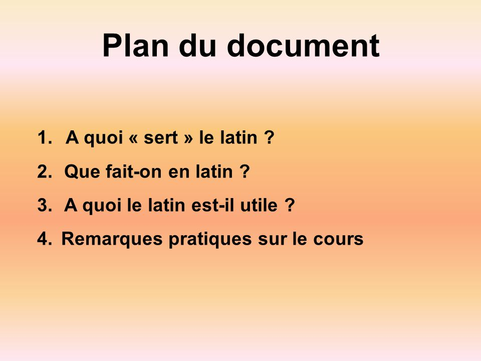 Plan du document 1.A quoi « sert » le latin . 2.Que fait-on en latin .