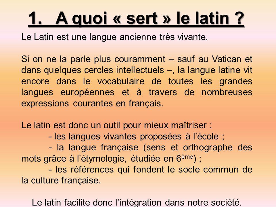 1.A quoi « sert » le latin .Le Latin est une langue ancienne très vivante.