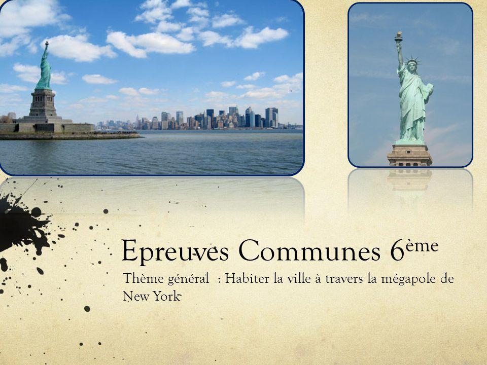 Epreuves Communes 6 ème Thème général : Habiter la ville à travers la mégapole de New York