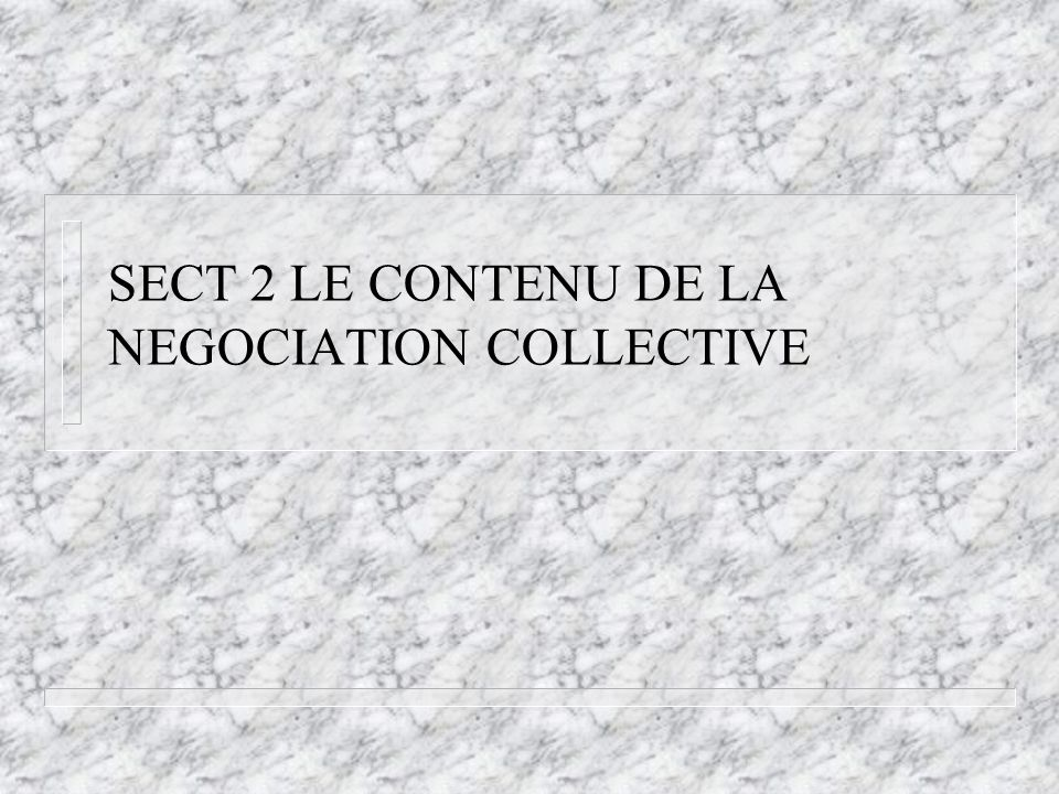 SECT 2 LE CONTENU DE LA NEGOCIATION COLLECTIVE