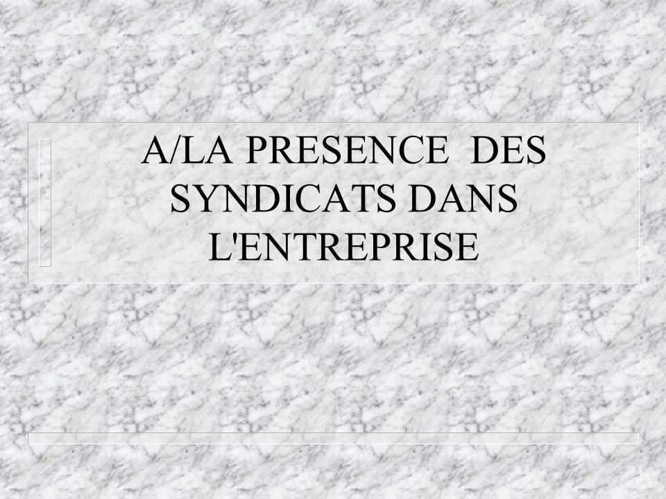 A/LA PRESENCE DES SYNDICATS DANS L'ENTREPRISE