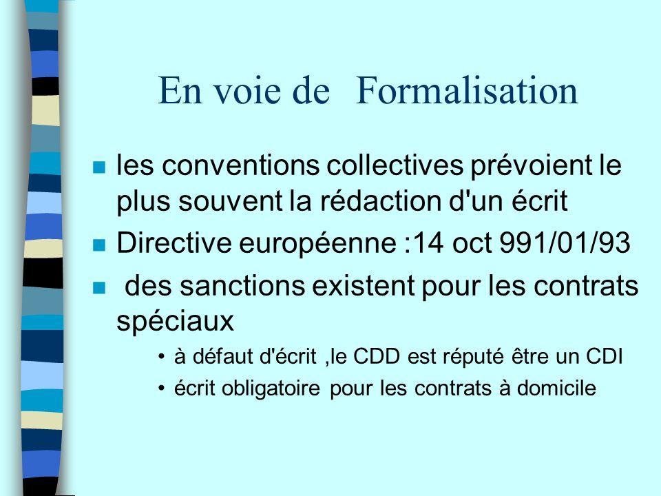 En voie deFormalisation n les conventions collectives prévoient le plus souvent la rédaction d'un écrit n Directive européenne :14 oct 991/01/93 n des