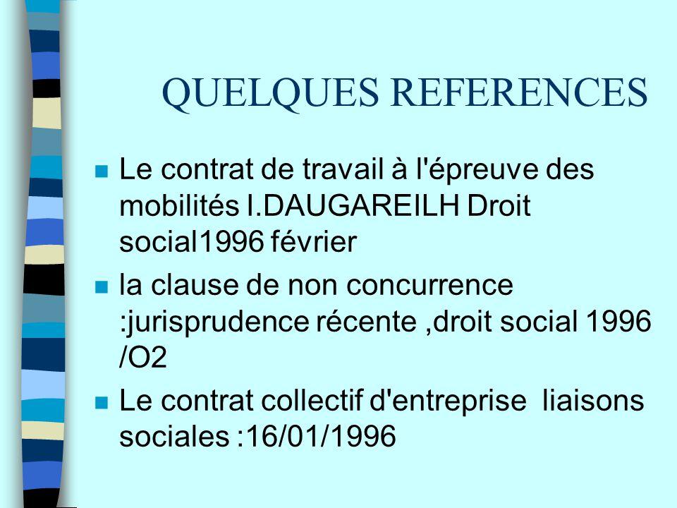 QUELQUES REFERENCES n Le contrat de travail à l'épreuve des mobilités I.DAUGAREILH Droit social1996 février n la clause de non concurrence :jurisprude