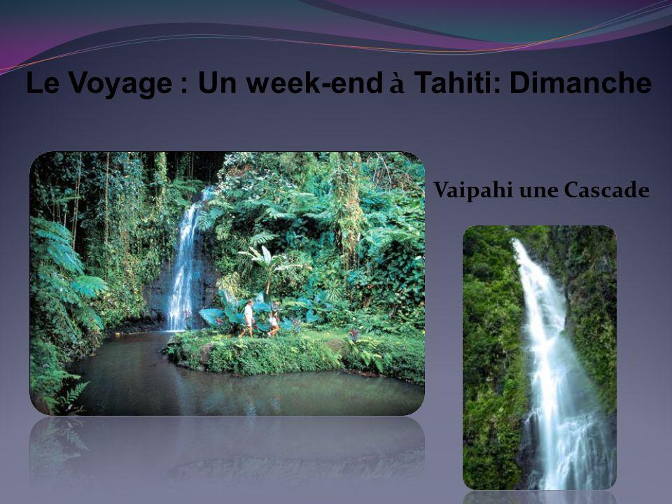 Vaipahi une Cascade Le Voyage : Un week-end à Tahiti: Dimanche