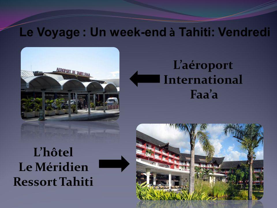 Le Voyage : Un week-end à Tahiti: Vendredi L'aéroport International Faa'a L'hôtel Le Méridien Ressort Tahiti