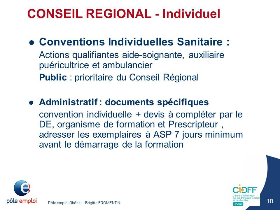 Pôle emploi Rhône – Brigitte FROMENTIN 10 CONSEIL REGIONAL - Individuel Conventions Individuelles Sanitaire : Actions qualifiantes aide-soignante, aux