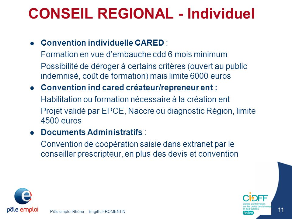 Pôle emploi Rhône – Brigitte FROMENTIN 11 CONSEIL REGIONAL - Individuel Convention individuelle CARED : Formation en vue d'embauche cdd 6 mois minimum
