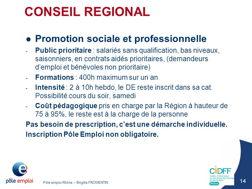 Pôle emploi Rhône – Brigitte FROMENTIN 14 CONSEIL REGIONAL Promotion sociale et professionnelle - Public prioritaire : salariés sans qualification, ba