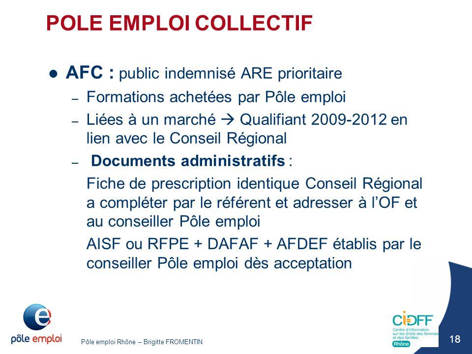Pôle emploi Rhône – Brigitte FROMENTIN 18 POLE EMPLOI COLLECTIF AFC : public indemnisé ARE prioritaire – Formations achetées par Pôle emploi – Liées à