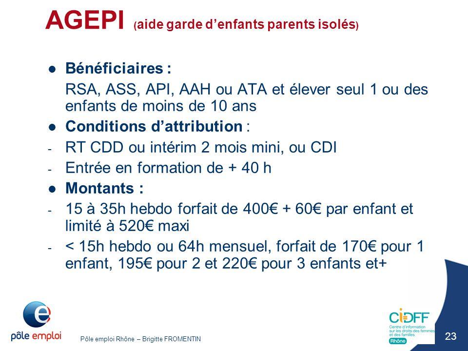 Pôle emploi Rhône – Brigitte FROMENTIN 23 AGEPI ( aide garde d'enfants parents isolés ) Bénéficiaires : RSA, ASS, API, AAH ou ATA et élever seul 1 ou