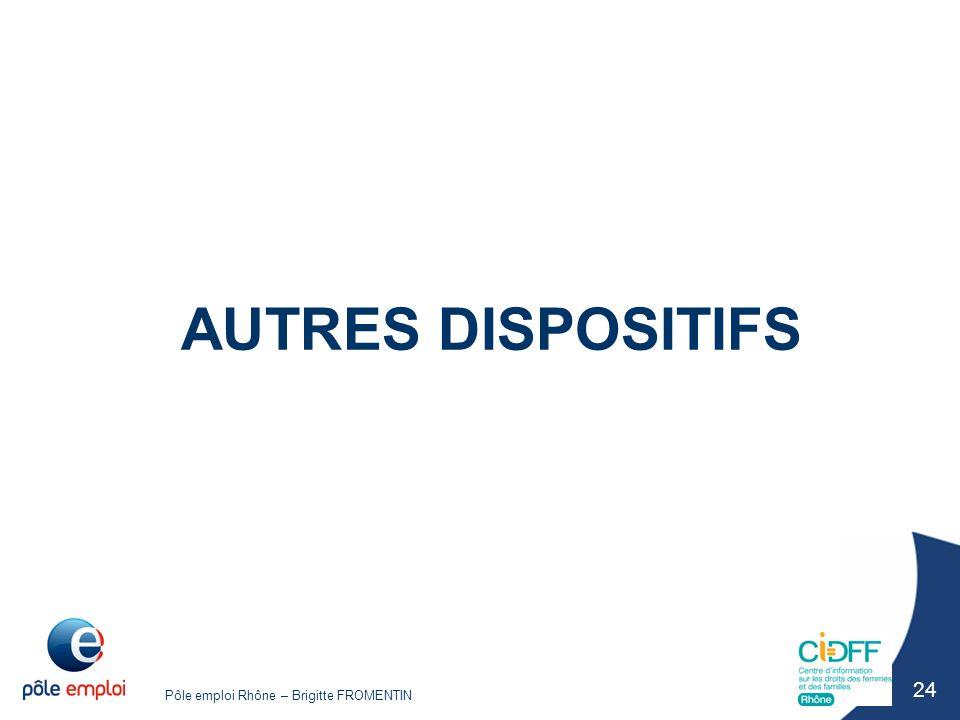 Pôle emploi Rhône – Brigitte FROMENTIN 24 AUTRES DISPOSITIFS