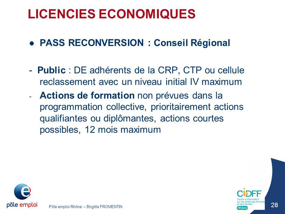 Pôle emploi Rhône – Brigitte FROMENTIN 28 LICENCIES ECONOMIQUES PASS RECONVERSION : Conseil Régional - Public : DE adhérents de la CRP, CTP ou cellule