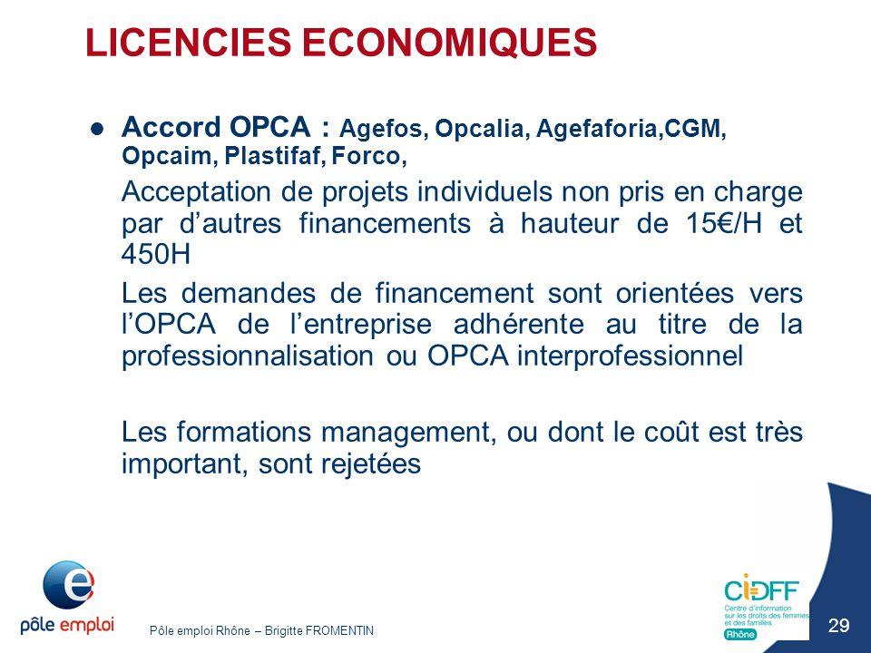 Pôle emploi Rhône – Brigitte FROMENTIN 29 LICENCIES ECONOMIQUES Accord OPCA : Agefos, Opcalia, Agefaforia,CGM, Opcaim, Plastifaf, Forco, Acceptation d