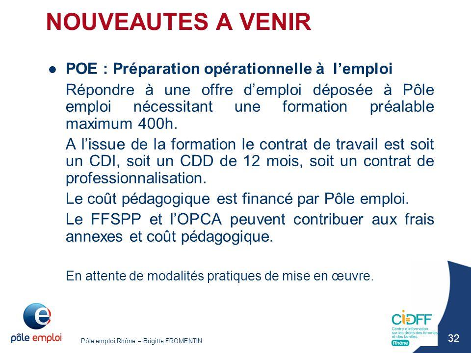 Pôle emploi Rhône – Brigitte FROMENTIN 32 NOUVEAUTES A VENIR POE : Préparation opérationnelle à l'emploi Répondre à une offre d'emploi déposée à Pôle
