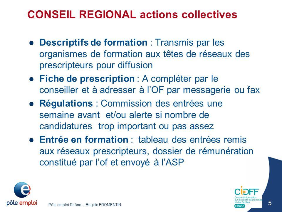 Pôle emploi Rhône – Brigitte FROMENTIN 5 CONSEIL REGIONAL actions collectives Descriptifs de formation : Transmis par les organismes de formation aux